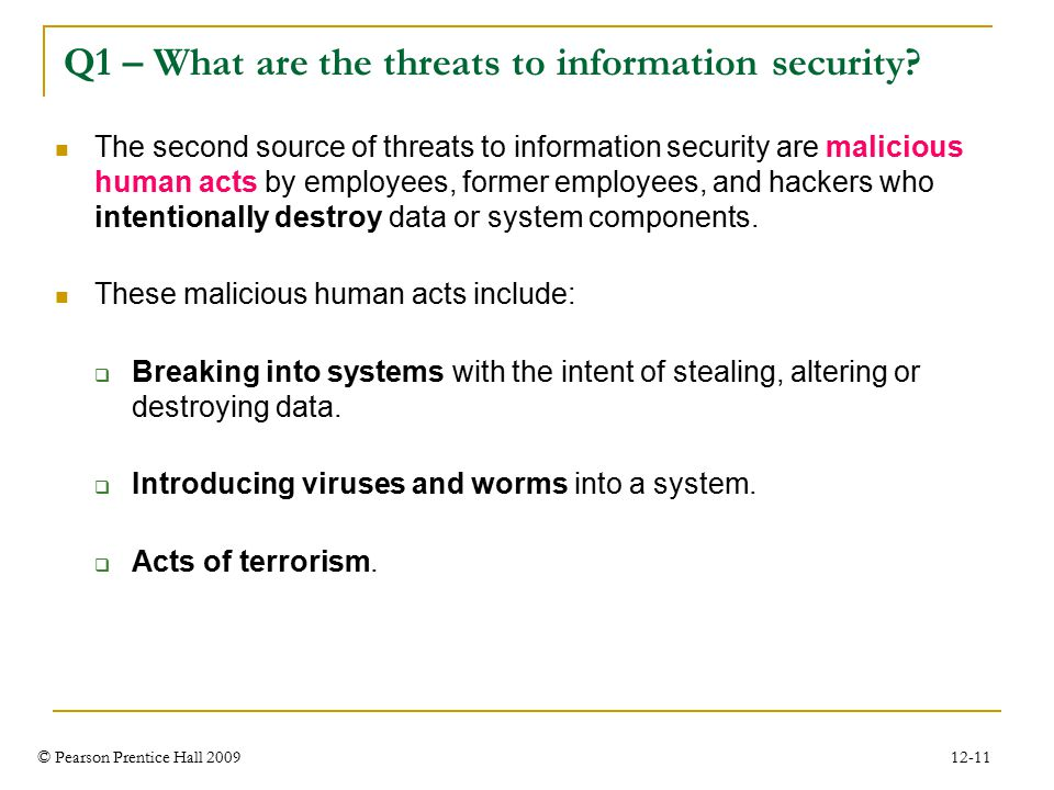 © Pearson Prentice Hall 2009 12-11 Q1 – What are the threats to information security.