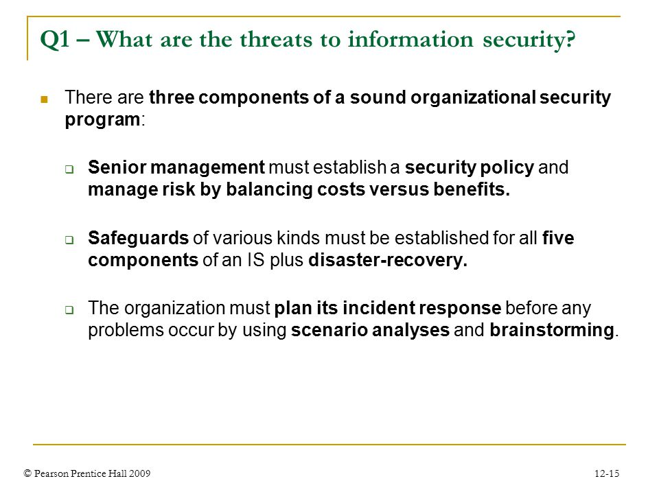 © Pearson Prentice Hall 2009 12-15 Q1 – What are the threats to information security.