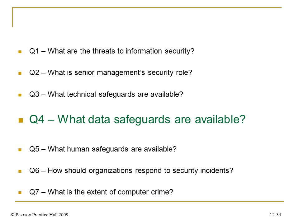 © Pearson Prentice Hall 2009 12-34 Q1 – What are the threats to information security.