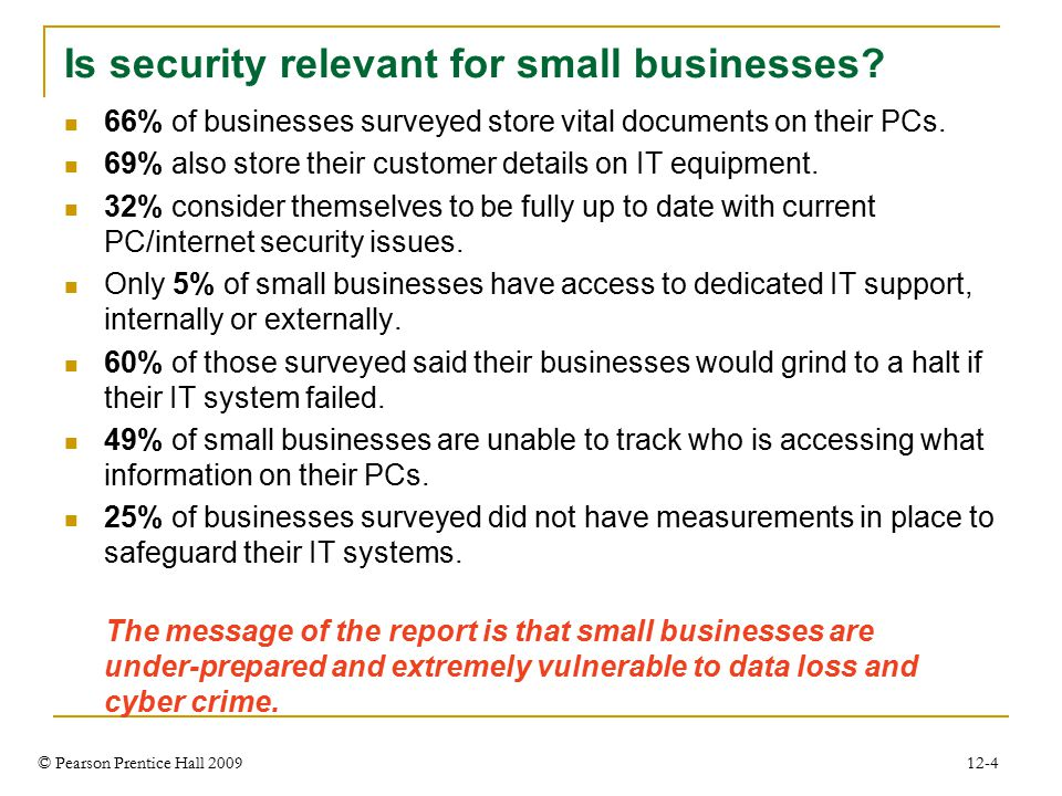 © Pearson Prentice Hall 2009 12-4 Is security relevant for small businesses.