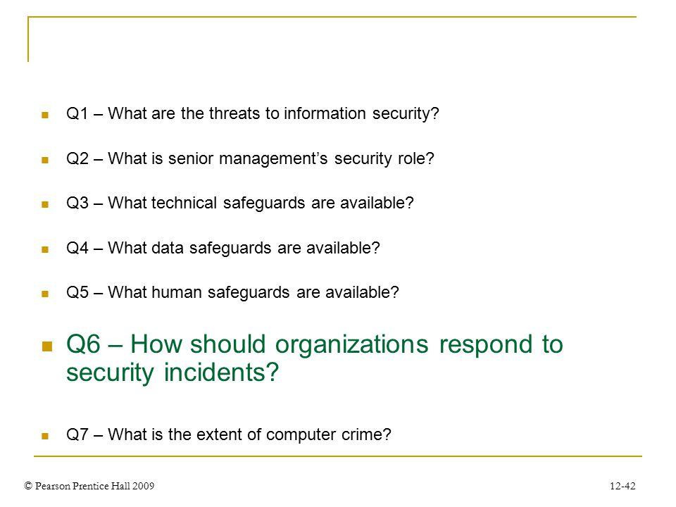 © Pearson Prentice Hall 2009 12-42 Q1 – What are the threats to information security.