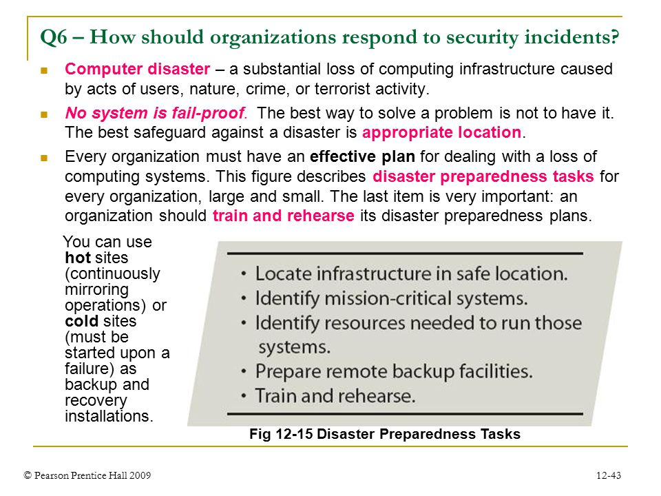 © Pearson Prentice Hall 2009 12-43 Q6 – How should organizations respond to security incidents.
