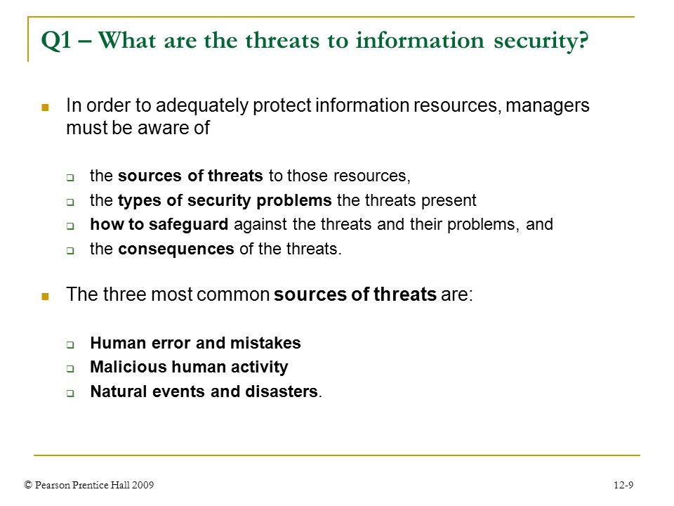 © Pearson Prentice Hall 2009 12-9 Q1 – What are the threats to information security.