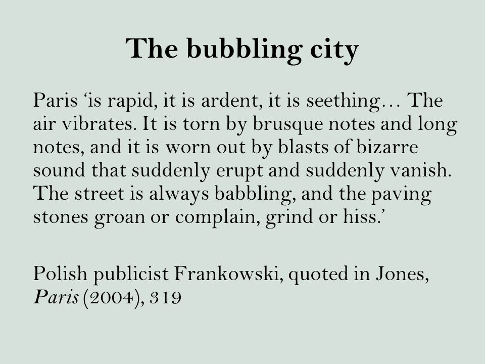 The bubbling city Paris 'is rapid, it is ardent, it is seething… The air vibrates. It is torn by brusque notes and long notes, and it is worn out by b