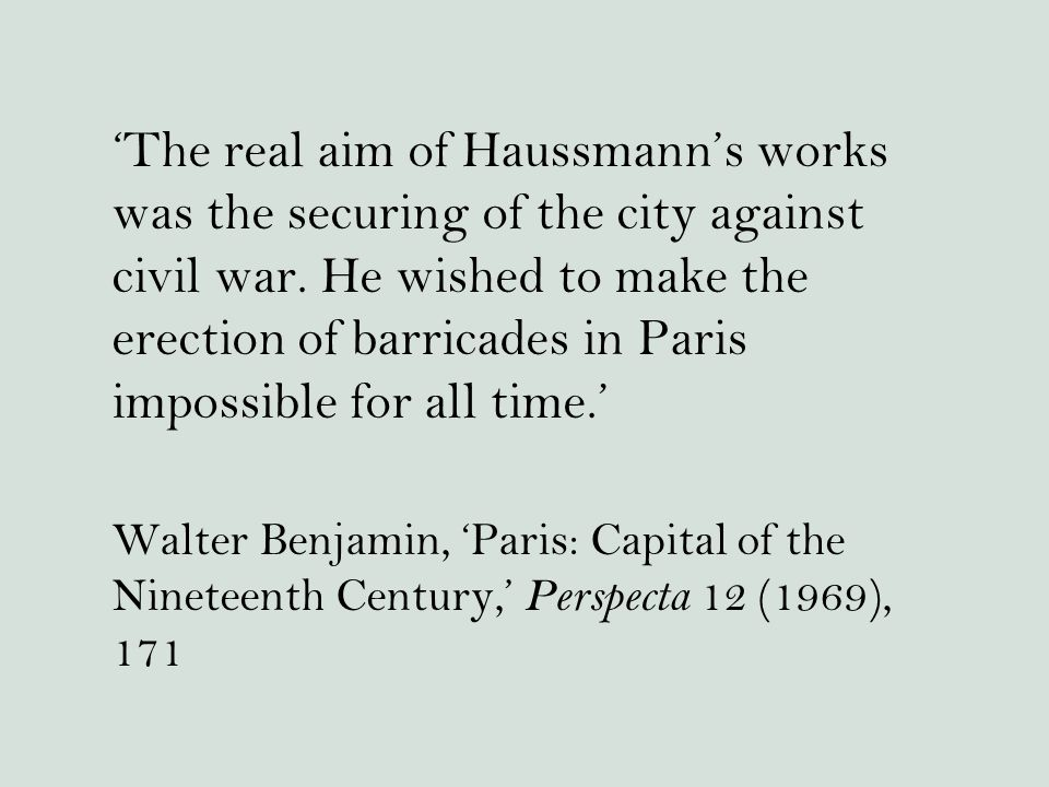 'The real aim of Haussmann's works was the securing of the city against civil war.