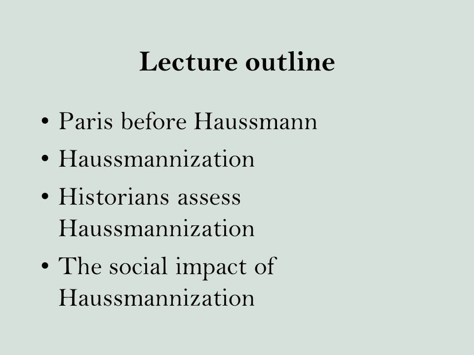 Lecture outline Paris before Haussmann Haussmannization Historians assess Haussmannization The social impact of Haussmannization