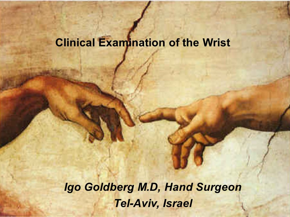 Igo Goldberg M.D, Hand Surgeon Tel-Aviv, Israel Clinical Examination of the Wrist