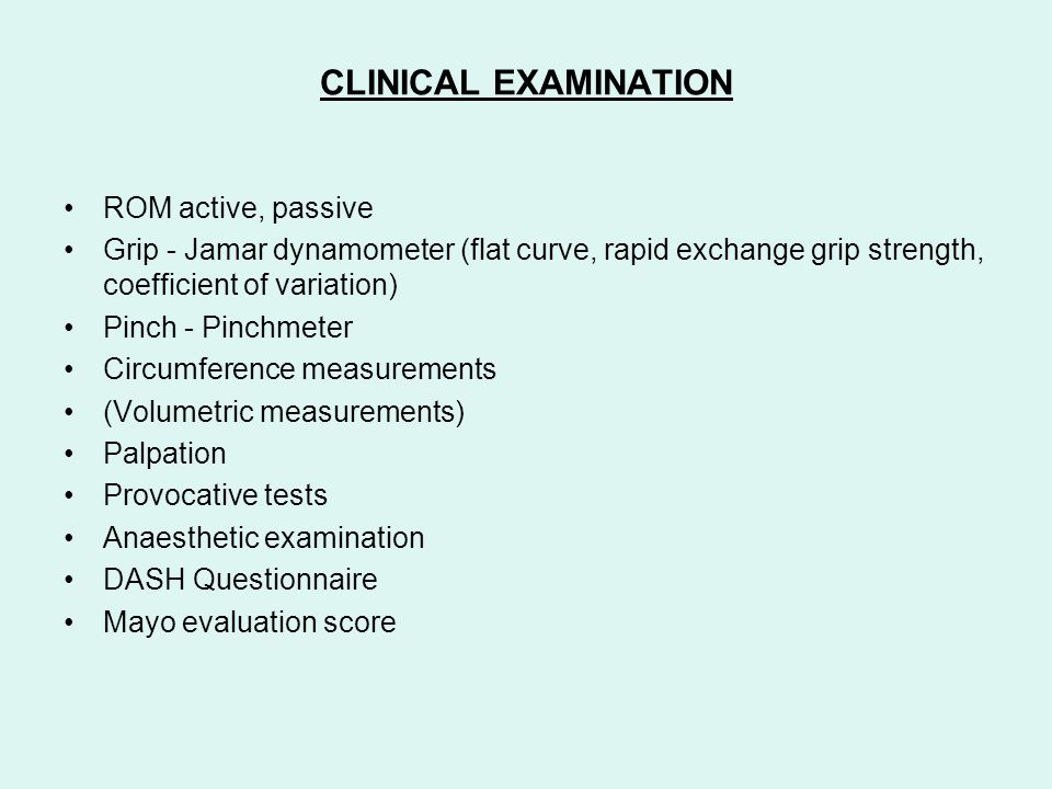 CLINICAL EXAMINATION ROM active, passive Grip - Jamar dynamometer (flat curve, rapid exchange grip strength, coefficient of variation) Pinch - Pinchme