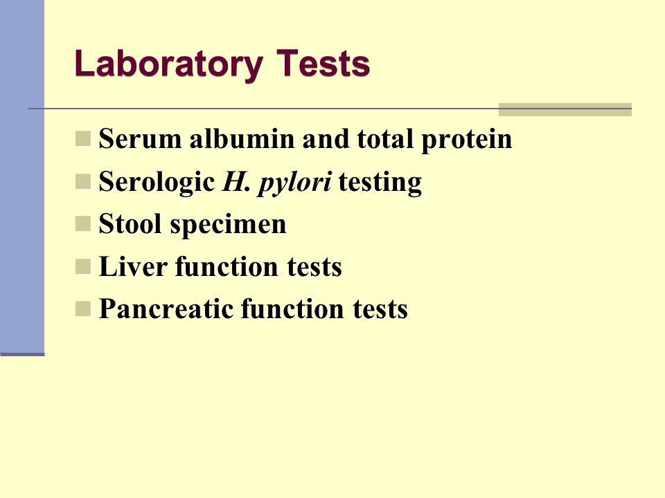 Laboratory Tests Serum albumin and total protein Serum albumin and total protein Serologic H. pylori testing Serologic H. pylori testing Stool specime