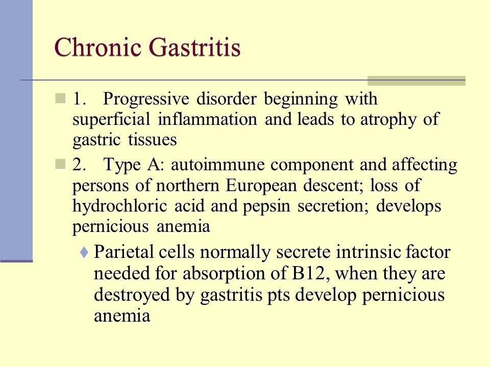 Chronic Gastritis 1.Progressive disorder beginning with superficial inflammation and leads to atrophy of gastric tissues 1.Progressive disorder beginn