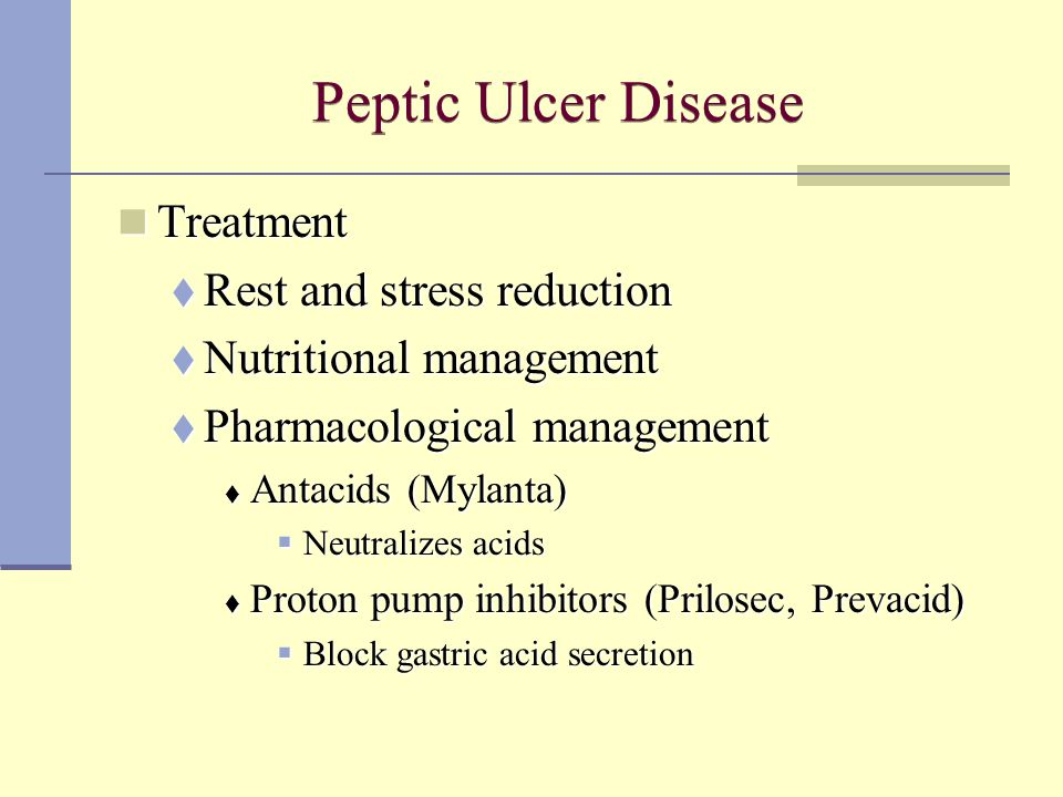 Peptic Ulcer Disease Treatment Treatment  Rest and stress reduction  Nutritional management  Pharmacological management  Antacids (Mylanta)  Neut