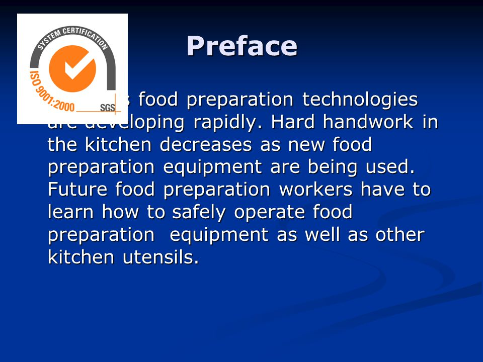 Preface Nowadays food preparation technologies are developing rapidly. Hard handwork in the kitchen decreases as new food preparation equipment are be