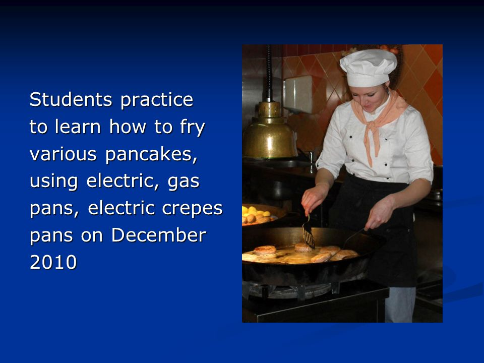 Students practice to learn how to fry various pancakes, using electric, gas pans, electric crepes pans on December 2010