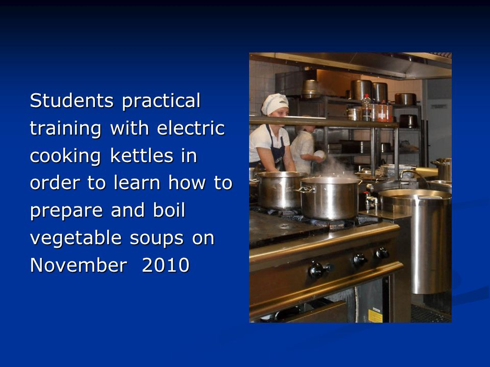 Students practical training with electric cooking kettles in order to learn how to prepare and boil vegetable soups on November 2010