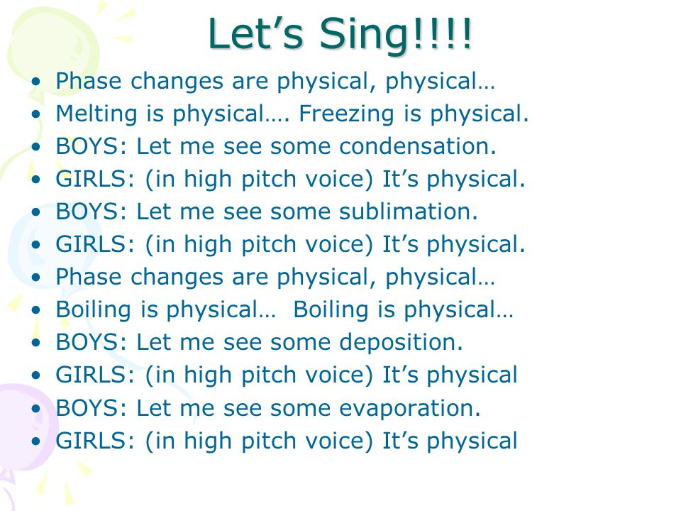 Let's Sing!!!. Phase changes are physical, physical… Melting is physical….