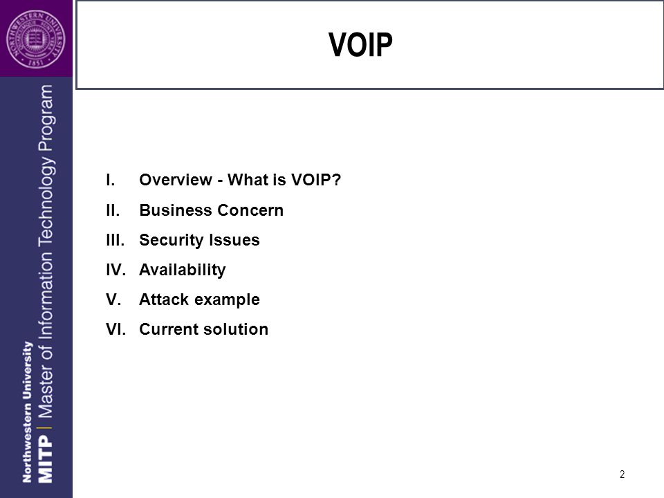 3 Overview VOIP Protocol optimized for the transmission of voice through the Internet or other packet switched networks Often used abstractly to refer to the actual transmission of voice (rather than the protocol implementing it) Also referred to as IP telephony, Internet telephony, voice over broadband, broadband telephony, and broadband phone.