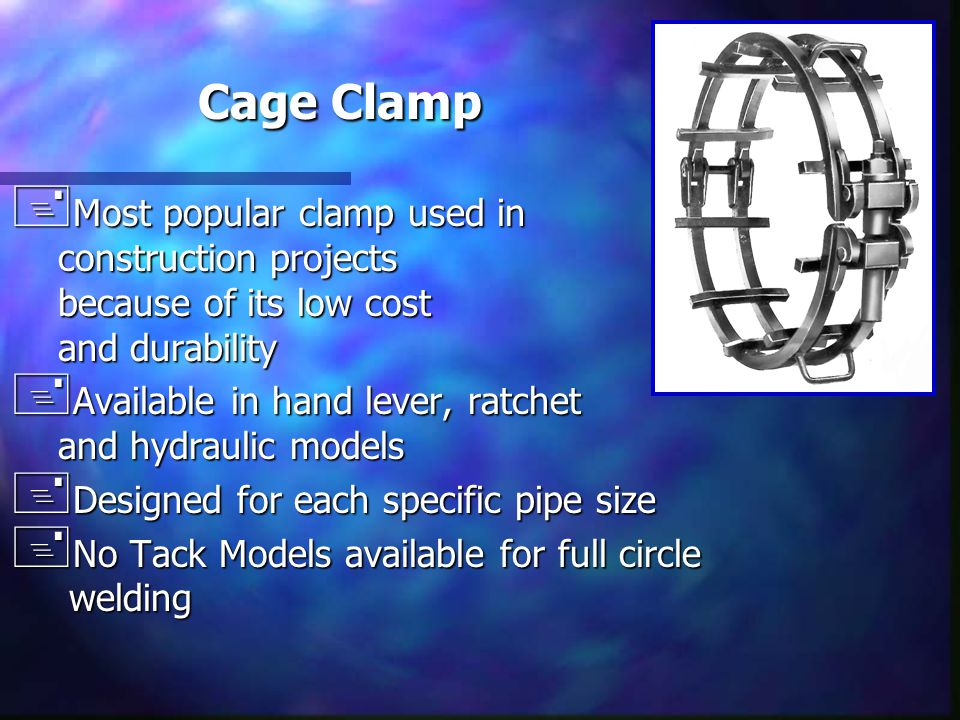 Cage Clamp + Most popular clamp used in construction projects because of its low cost and durability + Available in hand lever, ratchet and hydraulic