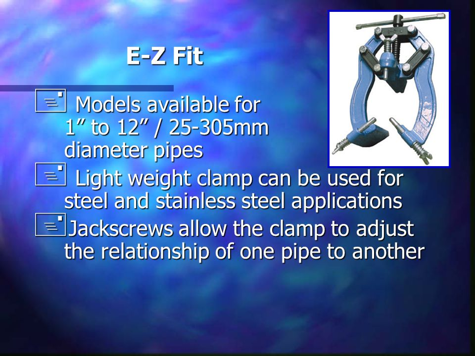 "E-Z Fit + Models available for 1"" to 12"" / 25-305mm diameter pipes + Light weight clamp can be used for steel and stainless steel applications + Jacks"