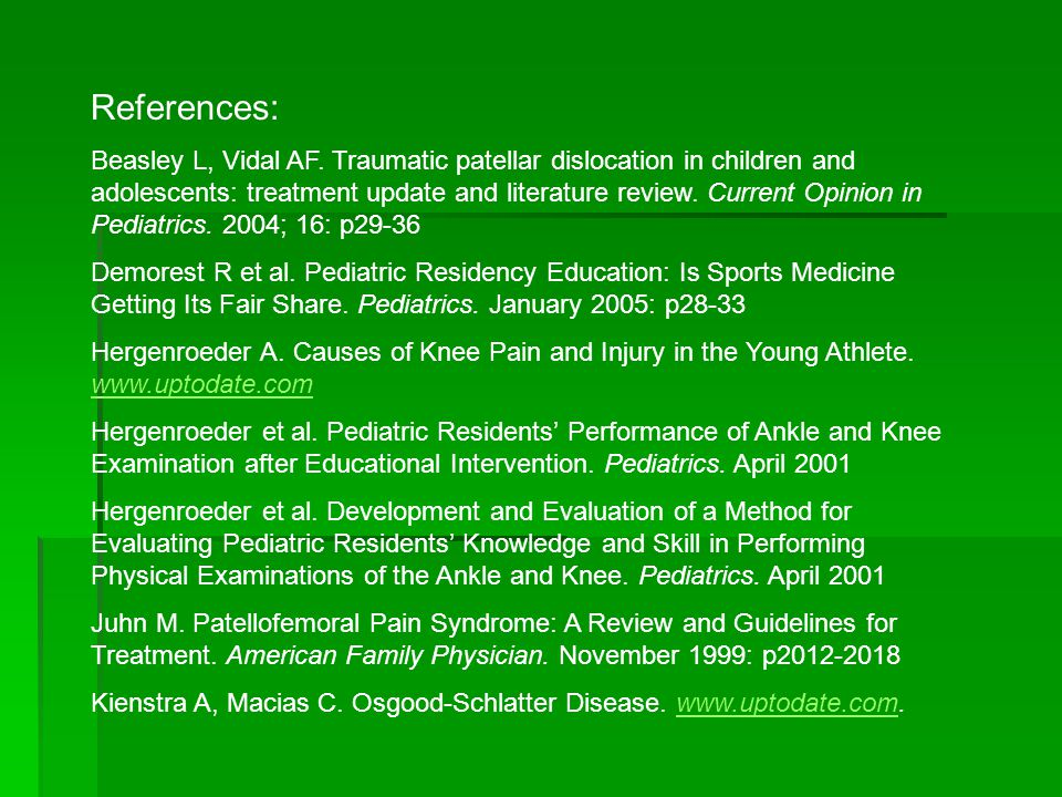 References: Beasley L, Vidal AF. Traumatic patellar dislocation in children and adolescents: treatment update and literature review. Current Opinion i