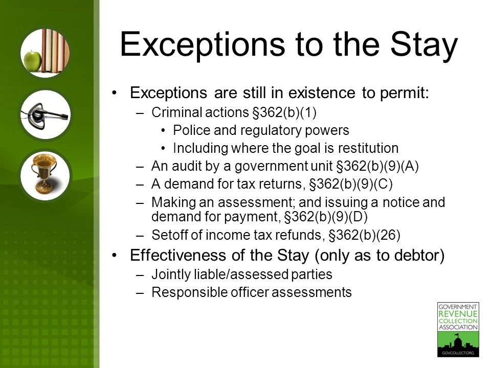Exceptions to the Stay Exceptions are still in existence to permit: –Criminal actions §362(b)(1) Police and regulatory powers Including where the goal