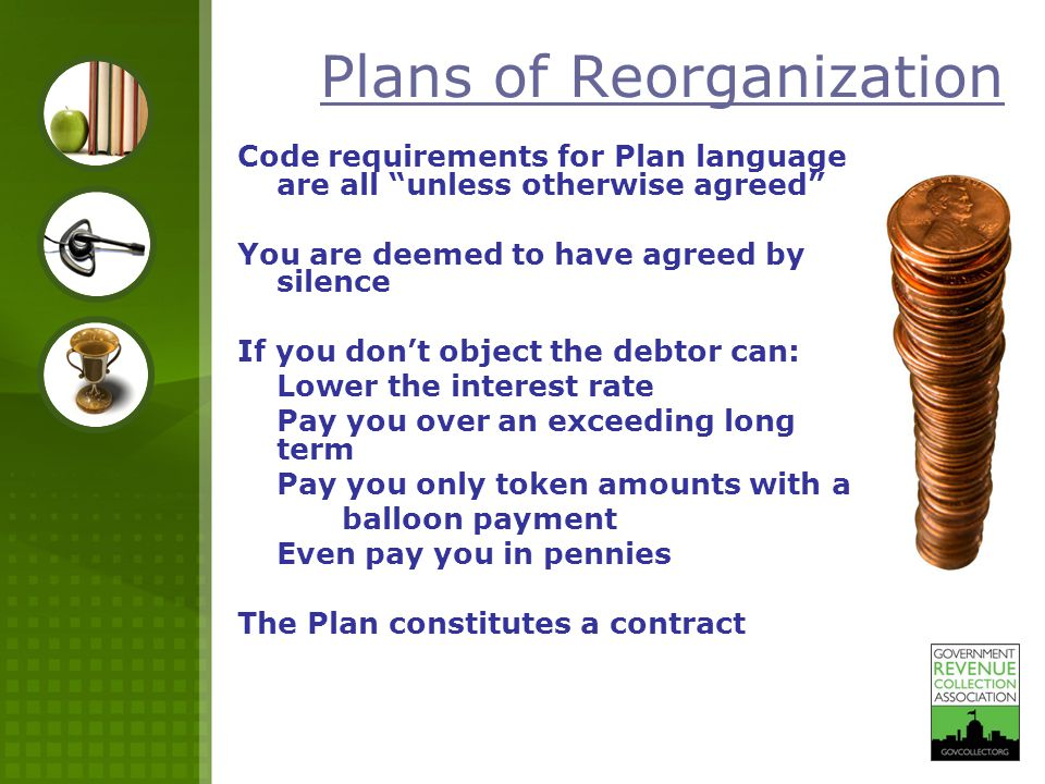 "Plans of Reorganization Code requirements for Plan language are all ""unless otherwise agreed"" You are deemed to have agreed by silence If you don't ob"