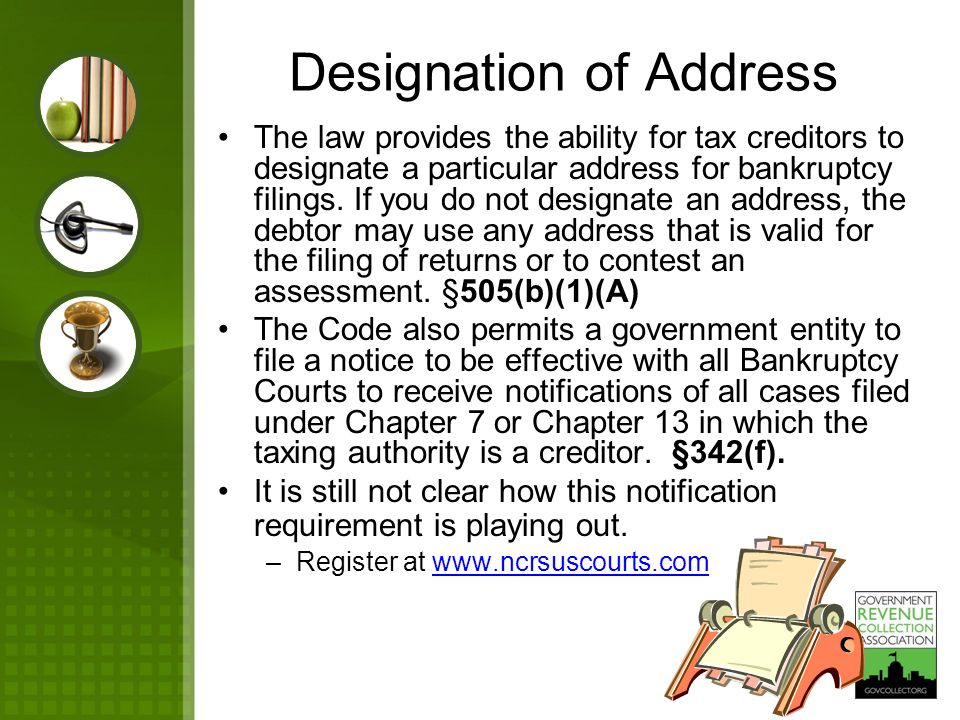 Designation of Address The law provides the ability for tax creditors to designate a particular address for bankruptcy filings. If you do not designat