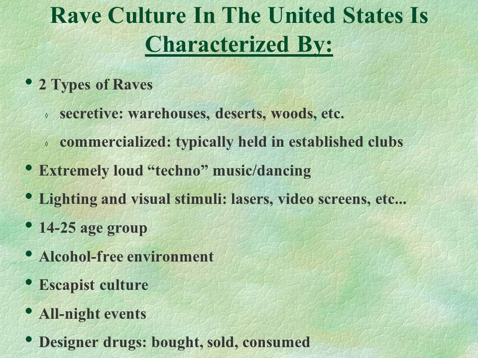 Rave Paraphernalia  Water bottles  Light sticks  Pacifiers  Bags of small candies/breath mints  Eye-drop bottles  Dust masks/Vicks Vapo-Rub  Caffeinated beverages/over the counter stimulants