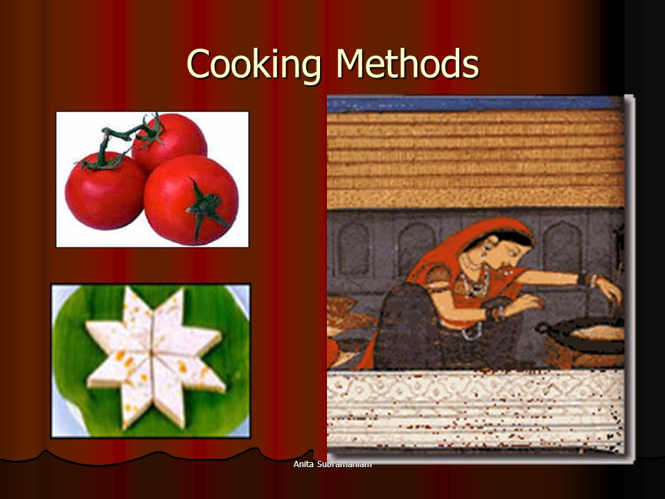 Anita Subramaniam Cooking Methods
