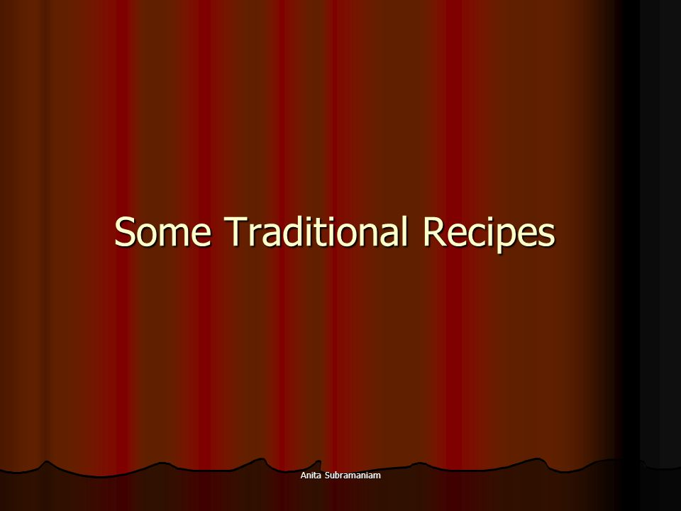 Anita Subramaniam Some Traditional Recipes