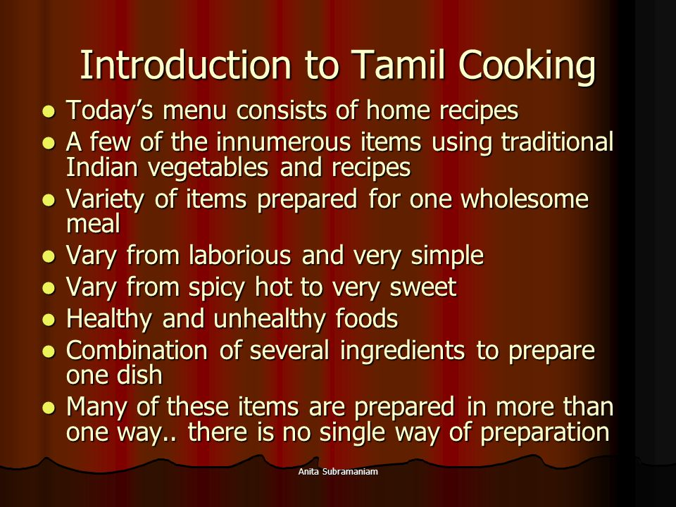 Anita Subramaniam Introduction to Tamil Cooking Today's menu consists of home recipes Today's menu consists of home recipes A few of the innumerous it
