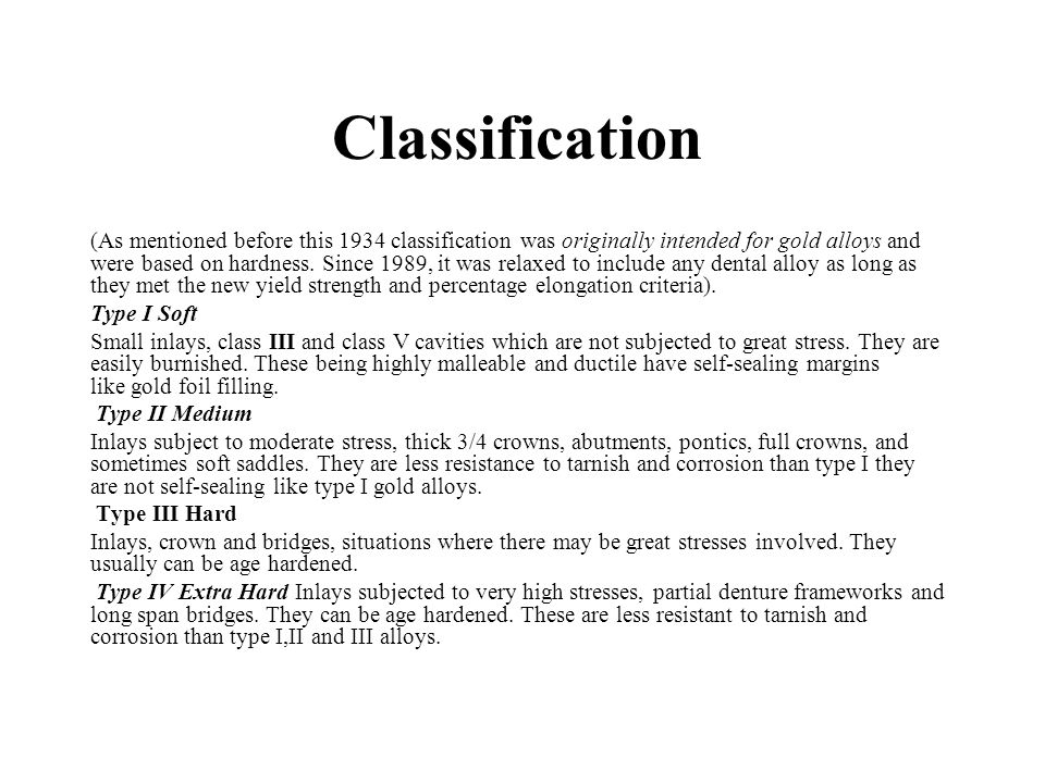 Classification (As mentioned before this 1934 classification was originally intended for gold alloys and were based on hardness. Since 1989, it was re