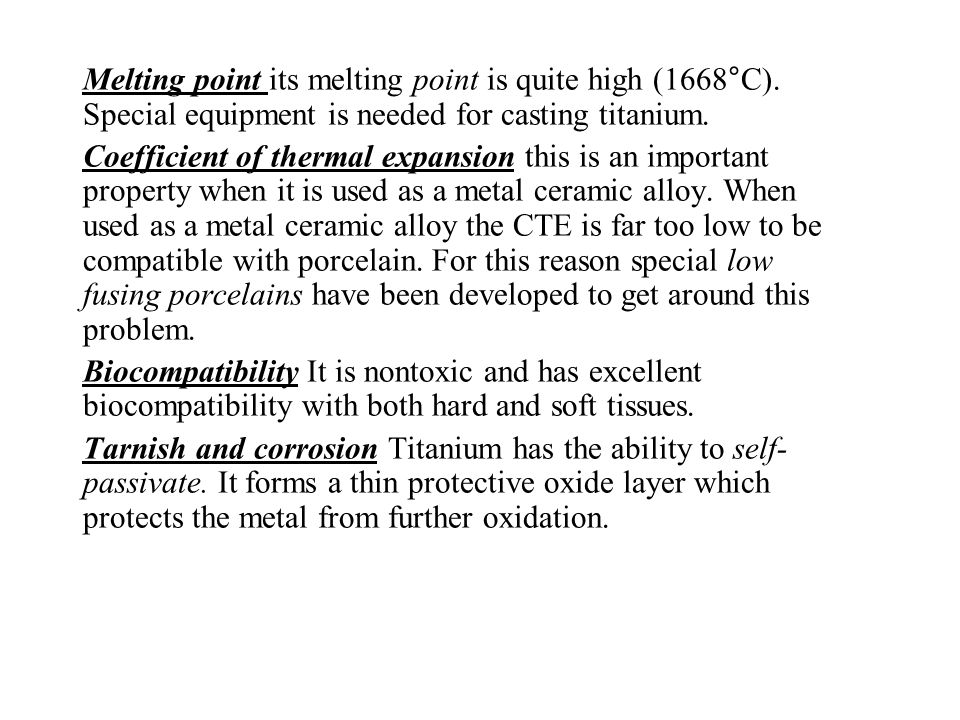 Melting point its melting point is quite high (1668°C). Special equipment is needed for casting titanium. Coefficient of thermal expansion this is an