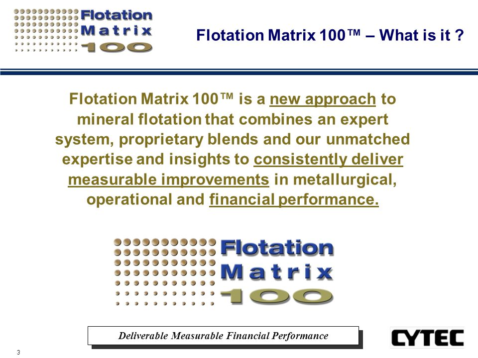 14 The Flotation Matrix 100™ Process Plant Testing Plant Trial and Optimization Poison Tests Design of Experiment Long term trials Statistical Analysis Best Practices Application Expertise Knowledge base Optimizing YOUR Operations