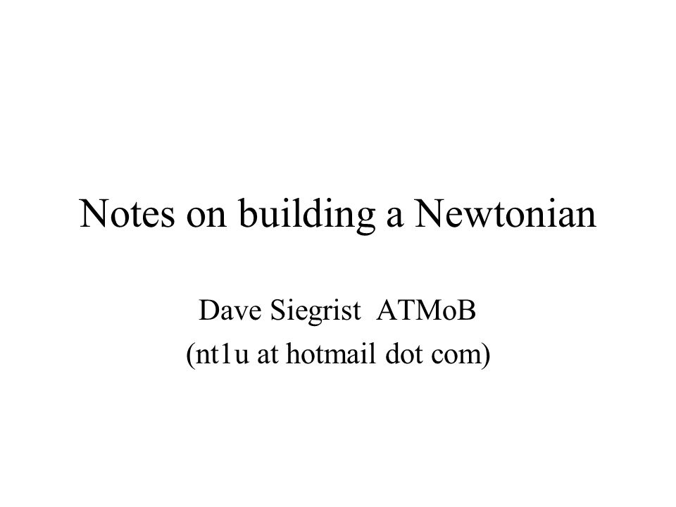 Notes on building a Newtonian Dave Siegrist ATMoB (nt1u at hotmail dot com)