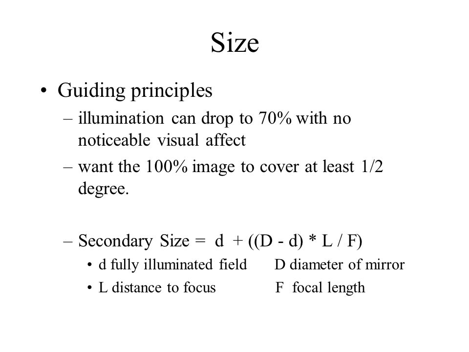 Size Guiding principles –illumination can drop to 70% with no noticeable visual affect –want the 100% image to cover at least 1/2 degree. –Secondary S