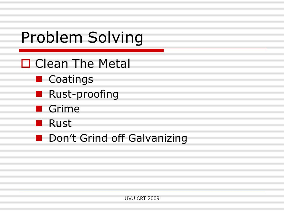 Problem Solving  Clean The Metal Coatings Rust-proofing Grime Rust Don't Grind off Galvanizing UVU CRT 2009