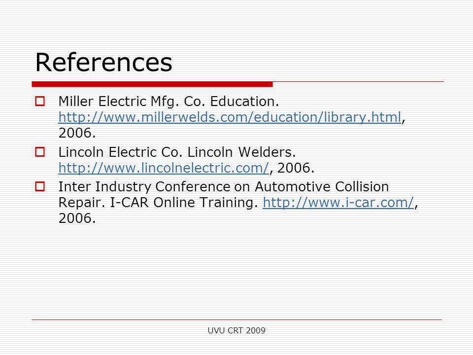 References  Miller Electric Mfg. Co. Education. http://www.millerwelds.com/education/library.html, 2006. http://www.millerwelds.com/education/library