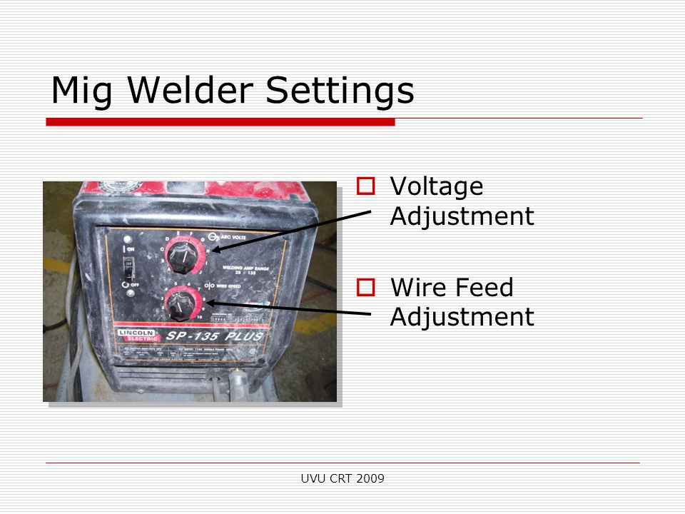 Mig Welder Settings  Voltage Adjustment  Wire Feed Adjustment UVU CRT 2009