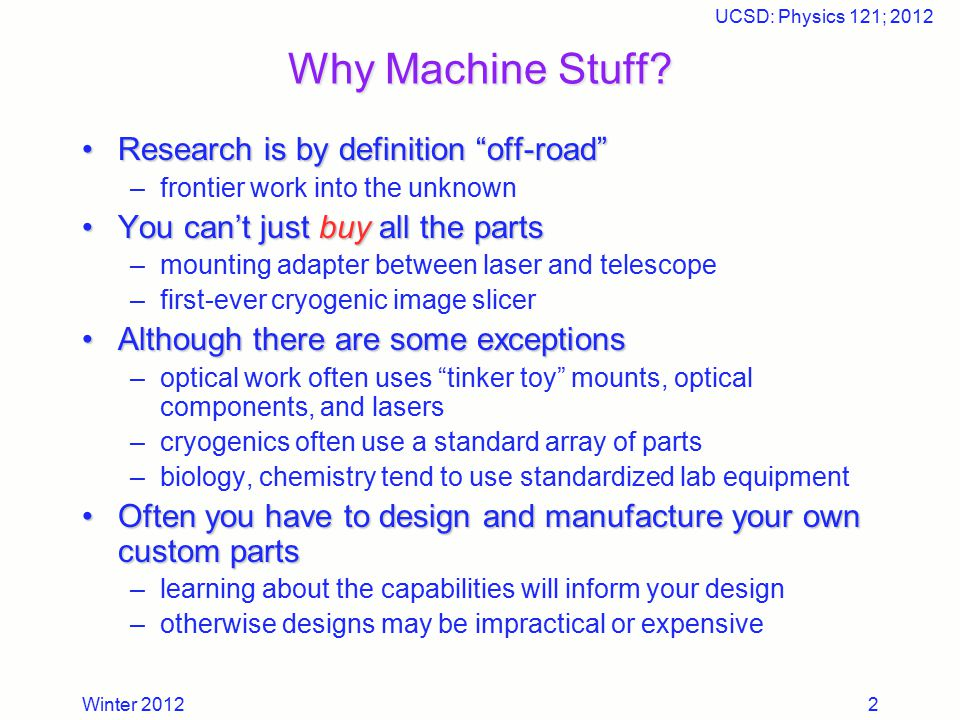 "Winter 2012 UCSD: Physics 121; 2012 2 Why Machine Stuff? Research is by definition ""off-road""Research is by definition ""off-road"" –frontier work into"