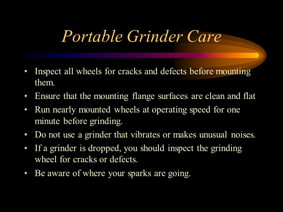 Portable Grinder Care Inspect all wheels for cracks and defects before mounting them.