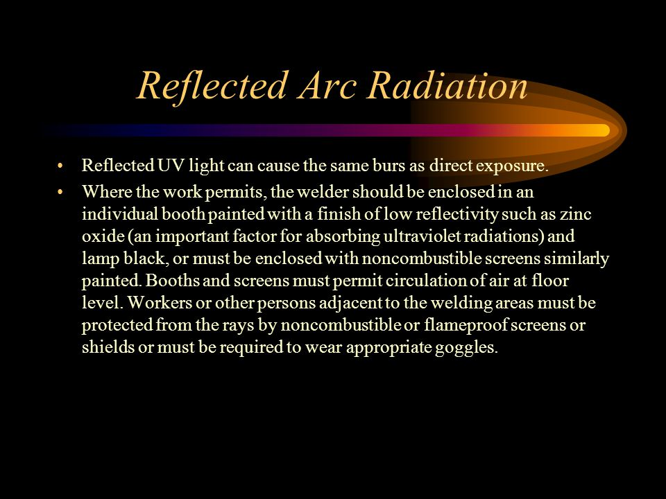 Reflected Arc Radiation Reflected UV light can cause the same burs as direct exposure.