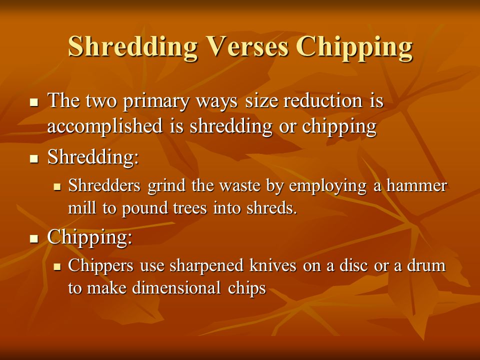Shredding Verses Chipping The two primary ways size reduction is accomplished is shredding or chipping The two primary ways size reduction is accompli