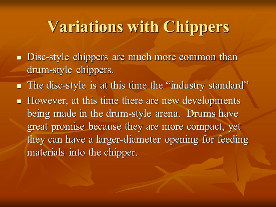 Variations with Chippers Disc-style chippers are much more common than drum-style chippers. Disc-style chippers are much more common than drum-style c
