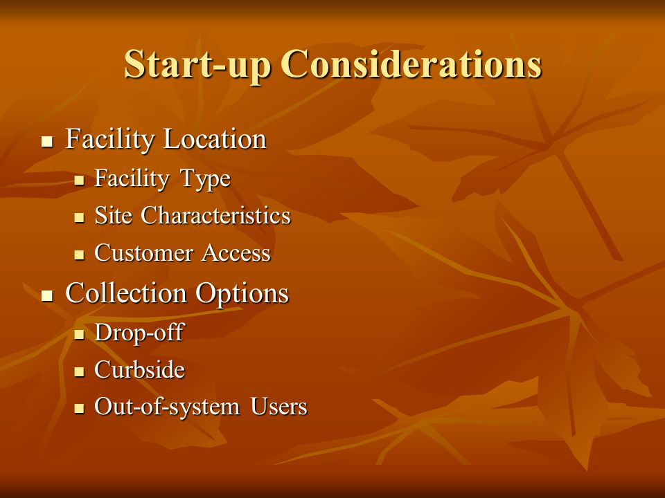 Facility Location Facility Location Facility Type Facility Type Site Characteristics Site Characteristics Customer Access Customer Access Collection Options Collection Options Drop-off Drop-off Curbside Curbside Out-of-system Users Out-of-system Users