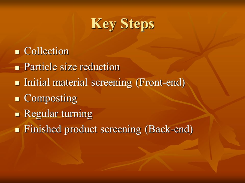 Key Steps Collection Collection Particle size reduction Particle size reduction Initial material screening (Front-end) Initial material screening (Fro