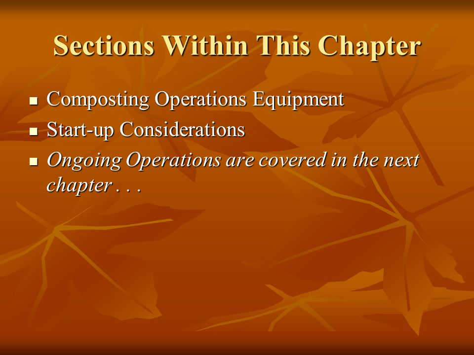 Sections Within This Chapter Composting Operations Equipment Composting Operations Equipment Start-up Considerations Start-up Considerations Ongoing O