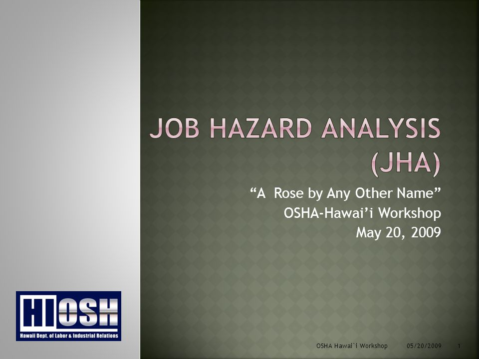 OSHA Hawai`i Workshop 05/20/2009 12 Basic Job StepsPotential HazardsControl & Recommended Actions What needs to get Done.