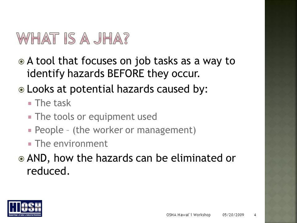 OSHA Hawai`i Workshop 05/20/2009 4  A tool that focuses on job tasks as a way to identify hazards BEFORE they occur.