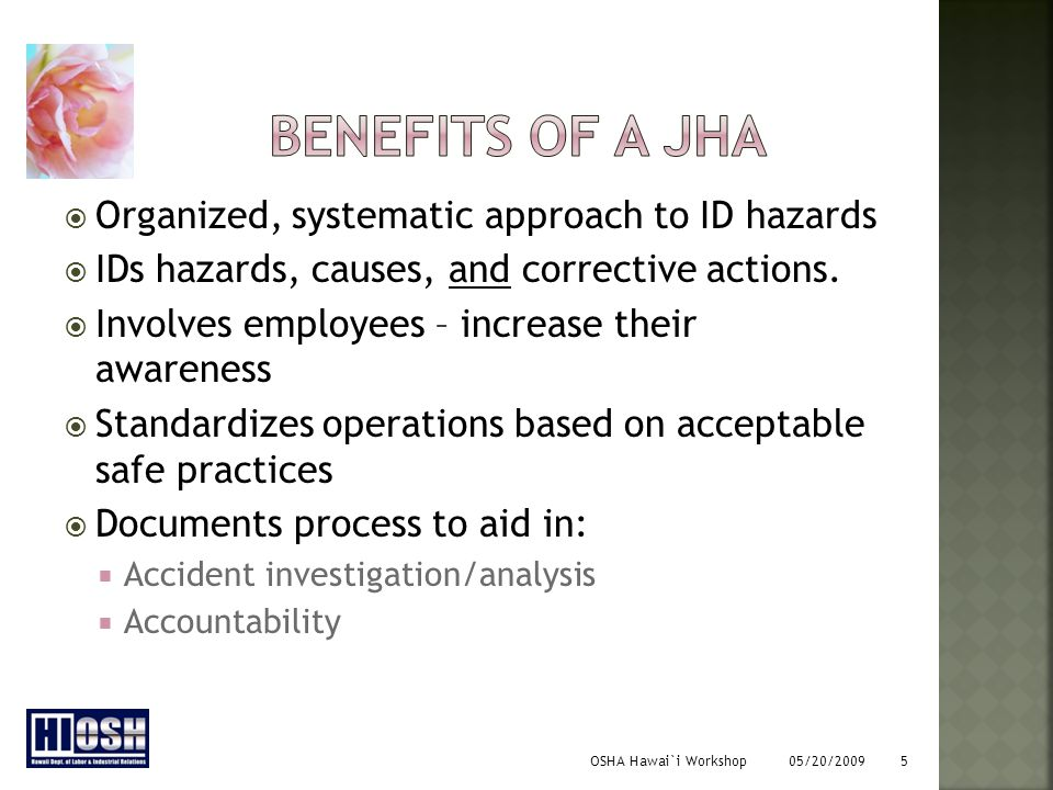 OSHA Hawai`i Workshop 05/20/2009 5  Organized, systematic approach to ID hazards  IDs hazards, causes, and corrective actions.