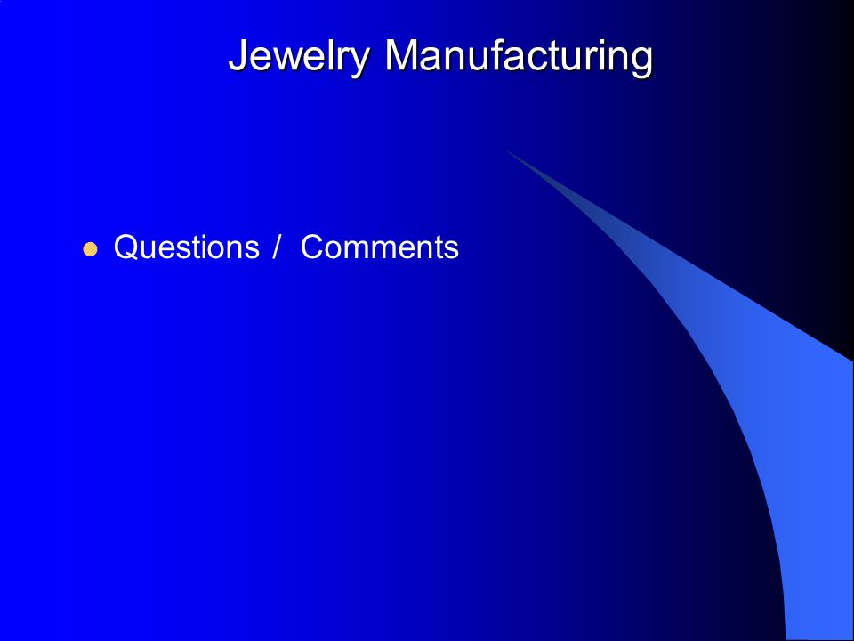 Jewelry Manufacturing Questions / Comments